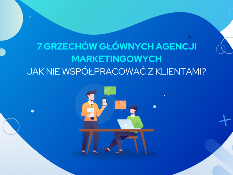 7-grzechow-glownych-agencji-marketingowych-jak-nie-wspolpracowac-z-klientami